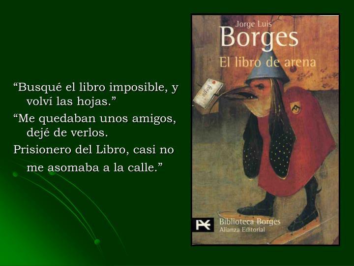 """""""Busqué el libro imposible, y volví las hojas."""""""