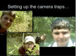 setting up the camera traps