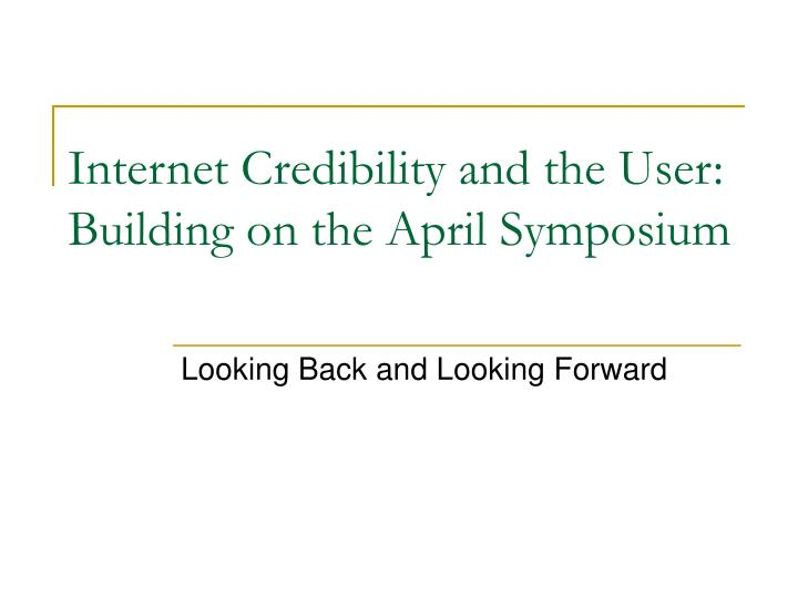 internet credibility and the user building on the april symposium n.