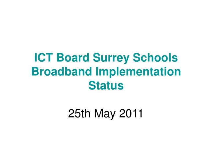 ict board surrey schools broadband implementation status 25th may 2011 n.