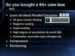 so you bought a 64 core box