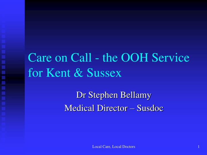 care on call the ooh service for kent sussex n.