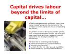 capital drives labour beyond the limits of capital
