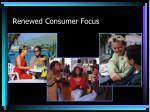 renewed consumer focus