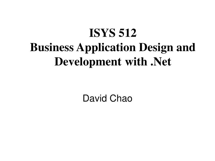 Isys 512 business application design and development with net