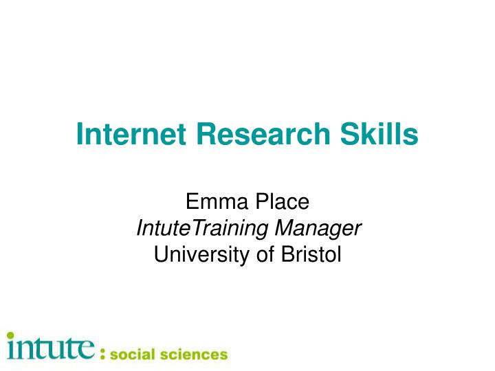 internet research skills emma place intutetraining manager university of bristol n.