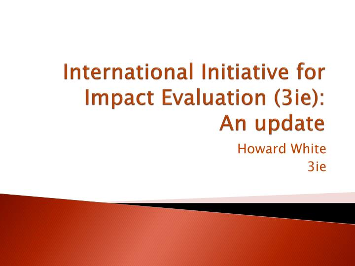 international initiative for impact evaluation 3ie an update n.