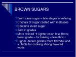brown sugars