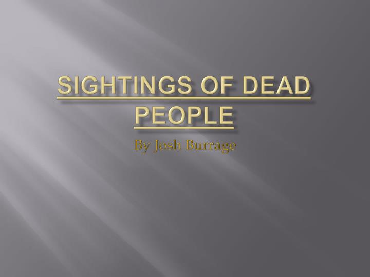 sightings of dead people n.