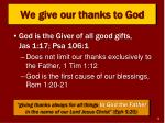 we give our thanks to god