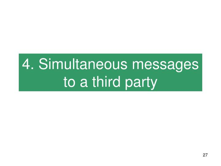 4. Simultaneous messages to a third party