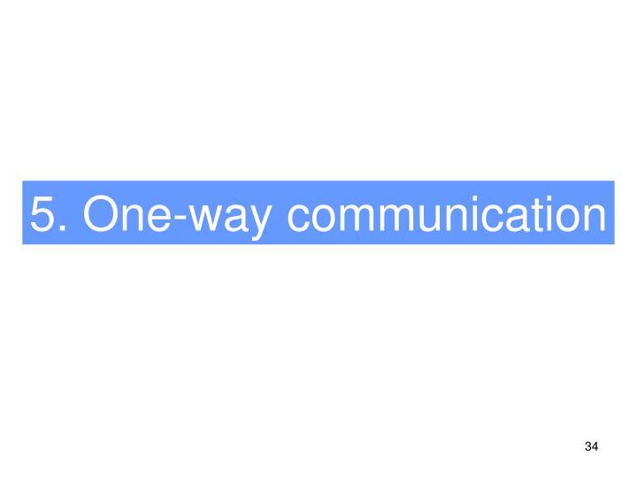 5. One-way communication