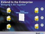 extend to the enterprise bringing it all together