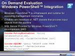 on demand evaluation windows powershell integration