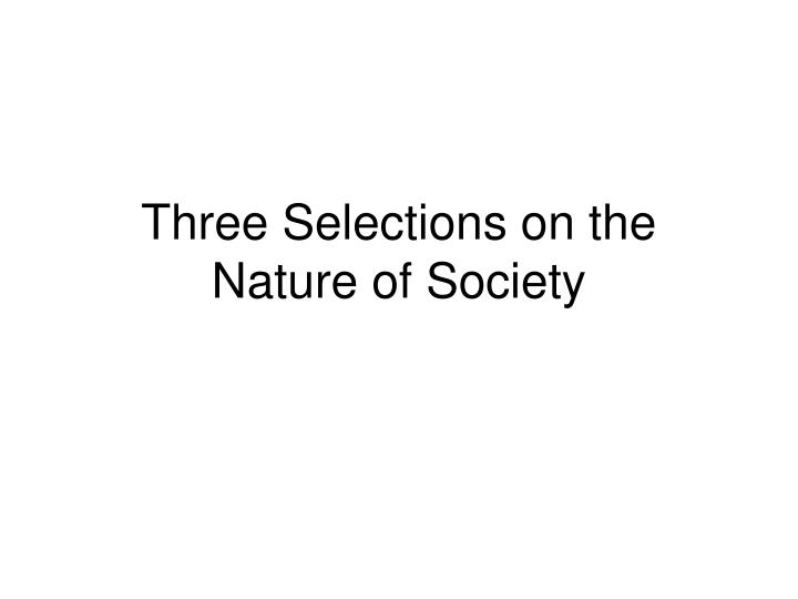 three selections on the nature of society n.