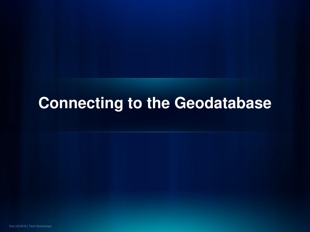 Connecting to the Geodatabase
