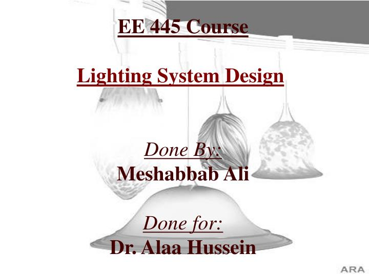 ee 445 course lighting system design done by meshabbab ali done for dr alaa hussein n.
