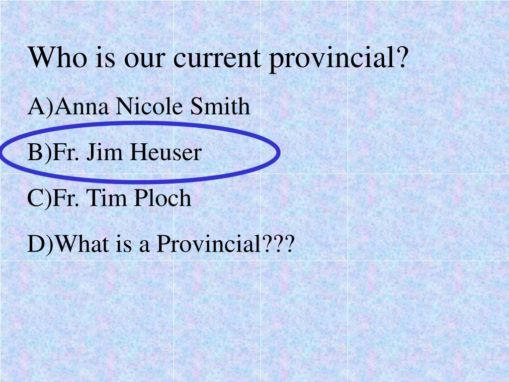 Who is our current provincial?