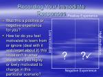 recording your immediate responses