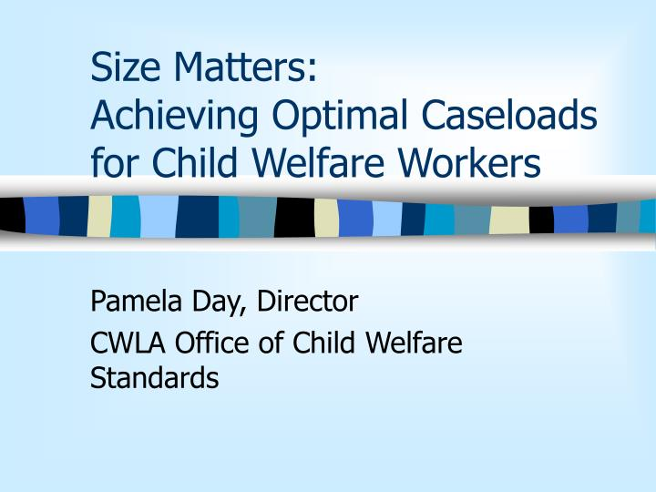 size matters achieving optimal caseloads for child welfare workers n.