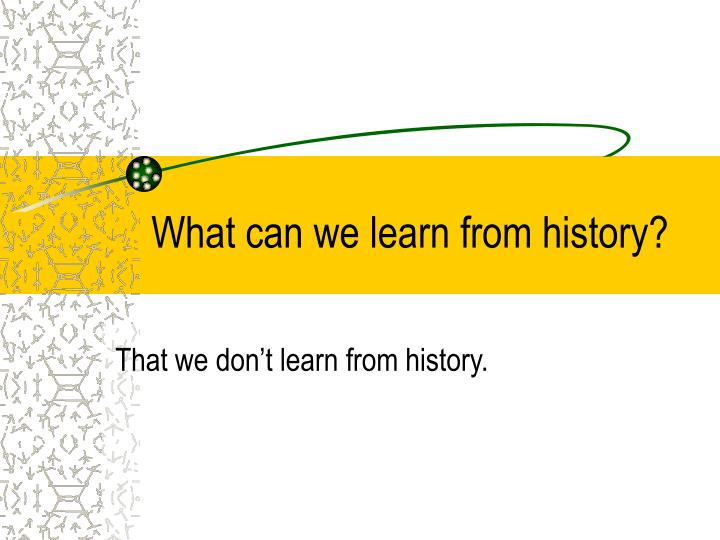what can we learn from history n.