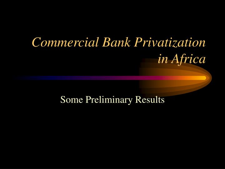commercial bank privatization in africa n.