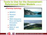 tools to use for the assessment referenced water models continued