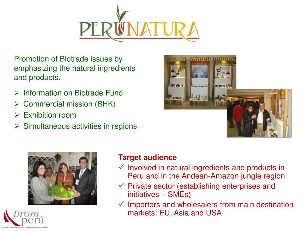 Promotion of Biotrade issues by emphasizing the natural ingredients and products.