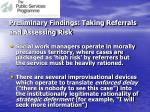 preliminary findings taking referrals and assessing risk