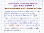 c omputer based k nowledge m anagement case studies siemens ag21