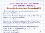 c omputer based k nowledge m anagement case studies siemens ag33