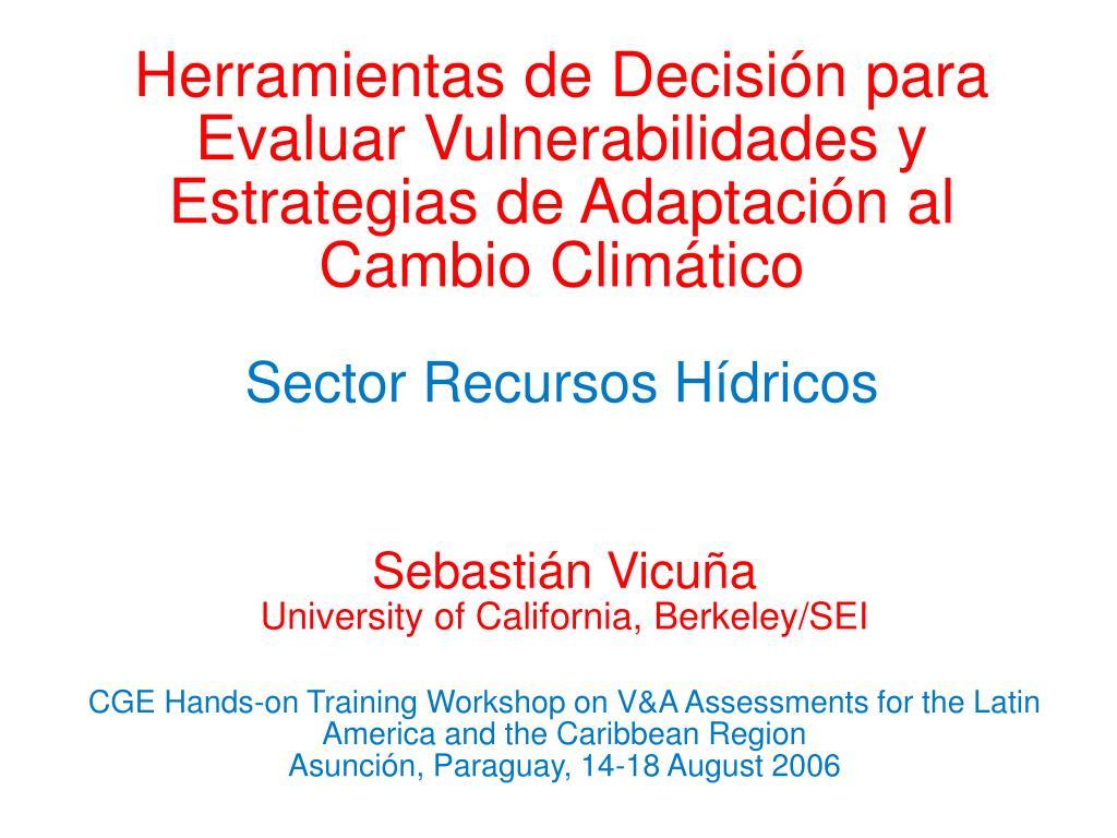 Herramientas de Decisión para Evaluar Vulnerabilidades y Estrategias de Adaptación al Cambio Climático