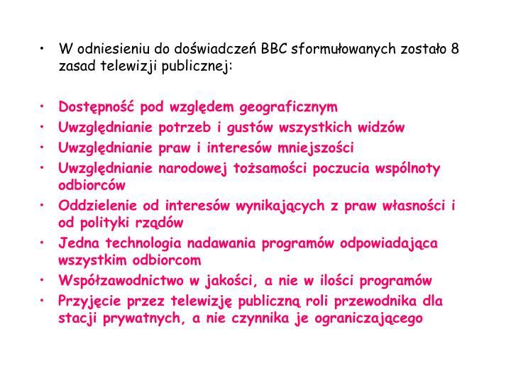 W odniesieniu do doświadczeń BBC sformułowanych zostało 8 zasad telewizji publicznej: