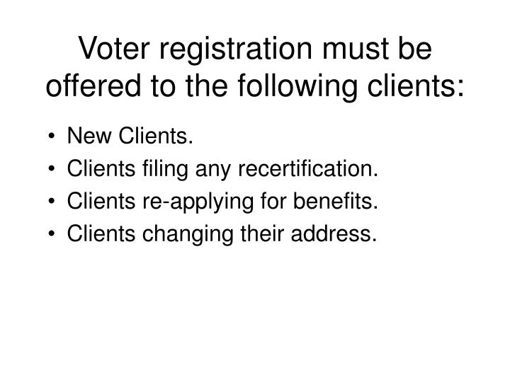 Voter registration must be offered to the following clients