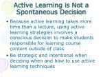 active learning is not a spontaneous decision