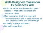 well designed classroom experiences will