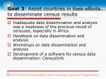 goal 3 a ssist countries in their efforts to disseminate census results