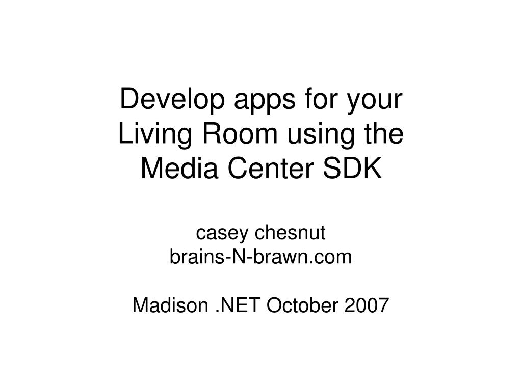 develop apps for your living room using the media center sdk l.