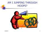 am i jumping through hoops