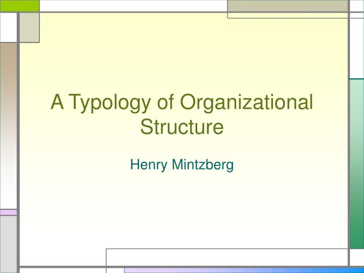 organizational structure google mintzberg Google inc has received a lot of attention and acclaim for its unusual organizational culture, which is designed to encourage both loyalty and creativity google has created many significant.