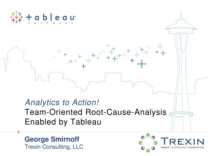 analytics to action team oriented root cause analysis enabled by tableau n.