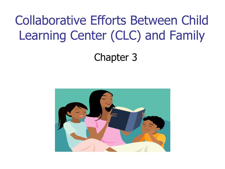 collaborative efforts between child learning center clc and family n.