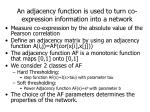 an adjacency function is used to turn co expression information into a network