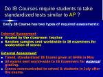do ib courses require students to take standardized tests similar to ap