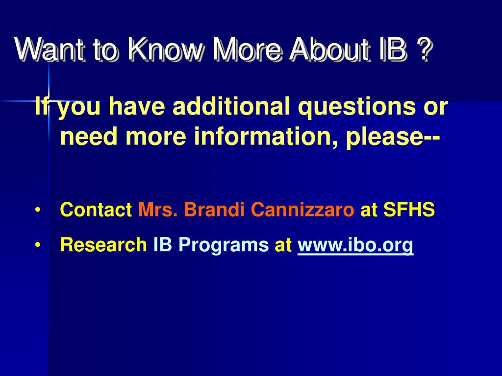 Want to Know More About IB ?