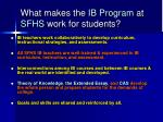 what makes the ib program at sfhs work for students