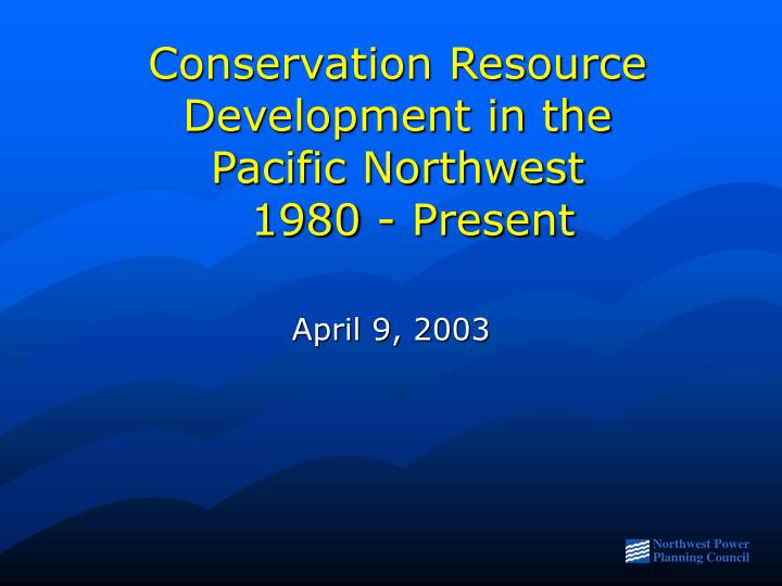 conservation resource development in the pacific northwest 1980 present n.