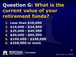question g what is the current value of your retirement funds
