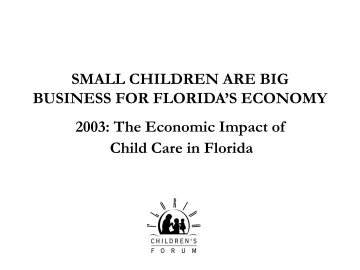 small children are big business for florida s economy n.