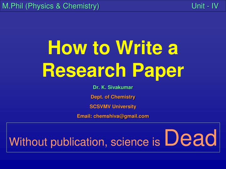 writing a scientific research paper ppt Abstract: writing a research article can be a daunting task research paper it contains a general introduction to the topic, outlines the major results.